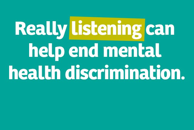 Really listening can help end mental health discrimination.