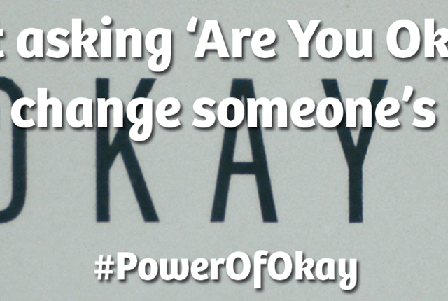 Just asking 'Are you okay?' can change someone's life.